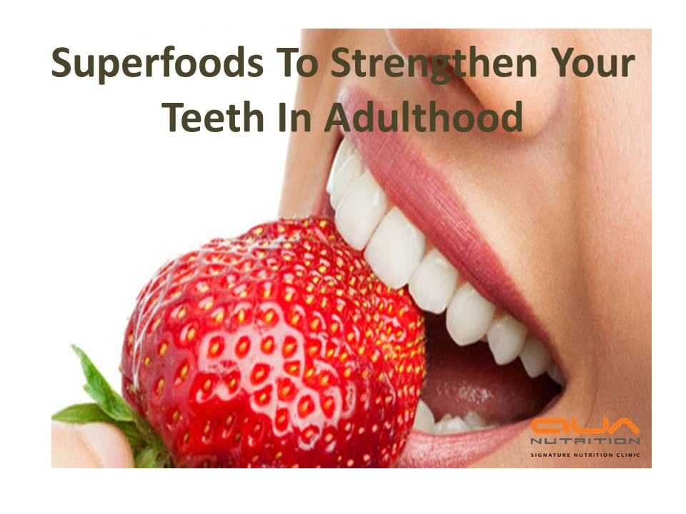 Superfoods To Strengthen Teeth In Adulthood