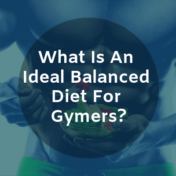 QuaNutrition - What is an Ideal Balanced Diet For Gymers