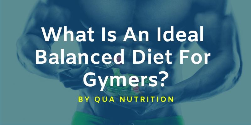 QuaNutrition - What is an Ideal Balanced Diet For Gymers_