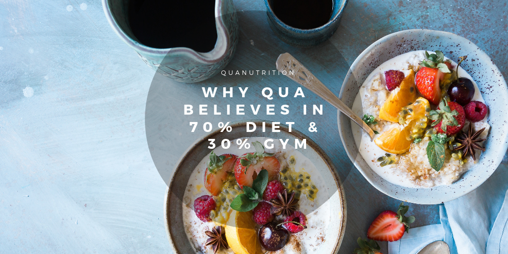 70% Diet and 30% Gym by Qua Nutrition